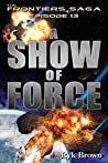 A Show of Force by Ryk Brown
