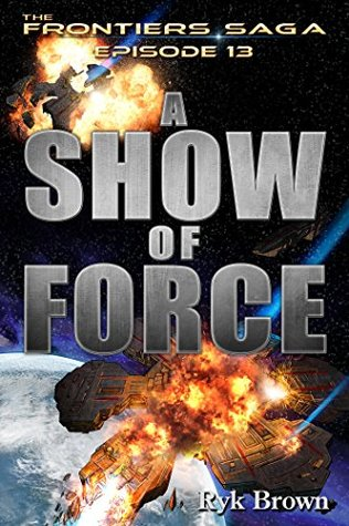 A Show of Force (The Frontiers Saga, #13)
