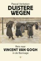Duistere wegen: reis naar Vincent van Gogh in de Borinage