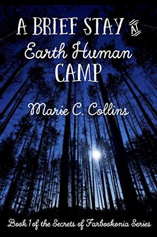 A Brief Stay at Earth Human Camp by Marie C. Collins
