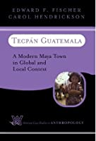 Tecpan Guatemala: A Modern Maya Town In Global And Local Context (Westview Case Studies in Anthropology)