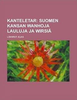 Kanteletar: Suomen kansan wanhoja lauluja ja wirsiä