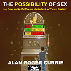 The Possibility of Sex: How Naïve and Lustful Men are Manipulated by Women Regularly (Audiobook version)