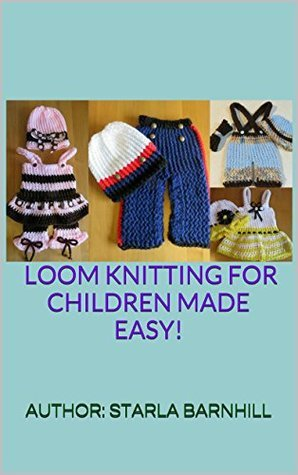 Loom Knitting For Children Made Easy!