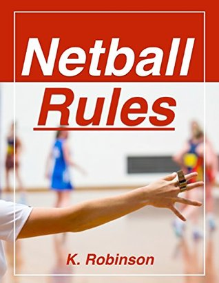 Netball Rules by Kelly Robinson