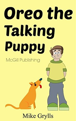 Books For Kids: Oreo the Talking Puppy: Bedtime Stories For Kids Ages 3-8 (Kids Books - Bedtime Stories For Kids - Children's Books - Free Stories)
