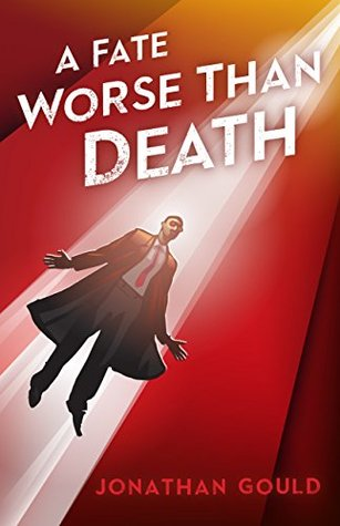 A Fate Worse Than Death by Jonathan  Gould