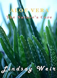 Aloe Vera: The Nature's Cure (The Natural Cure Book 1)