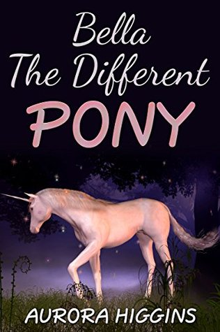Books for Children - Bella The Different Pony: (Good Dream Story# 13) ( Free Kids Books, Beginning Reader,Bedtime Stories For Kids Ages 3-8, children's books)