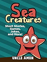 Books for Kids: SEA CREATURES! (Rhyming Bedtime Story For Kids Ages 4-8): Kids Books - Bedtime Stories For Kids - Children's Books - Early Readers (Fun Time Series for Beginning Readers)