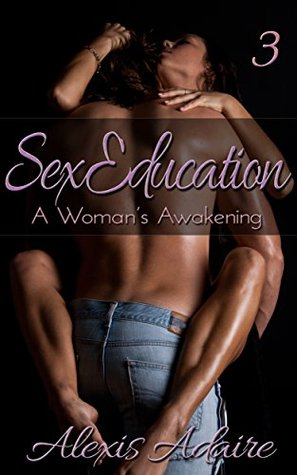 Sex Education: A Woman's Awakening, Book 3