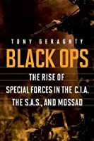 Black Ops: The Rise of Special Forces in the CIA, the SAS, and Mossad