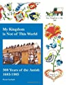 My Kingdom Is Not of This World: 300 Years of the Amish, 1683-1983