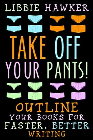 Take Off Your Pants! Outline Your Books for Faster, Better Wr... by Libbie Hawker