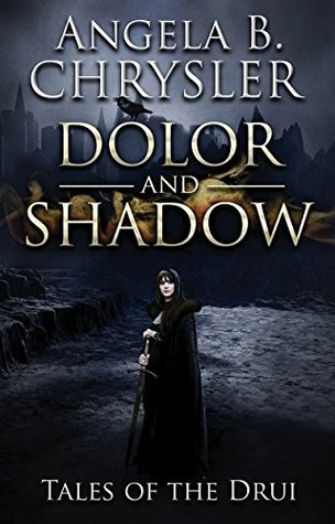 Cover of Dolor and Shadow by Angela B. Chrysler (Tales of the Drui #1)