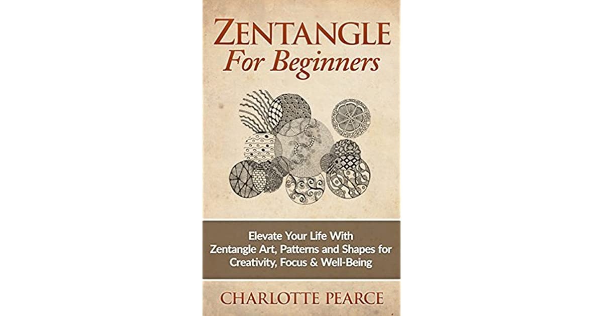 Zentangle For Beginners: Elevate Your Life With Zentangle Art