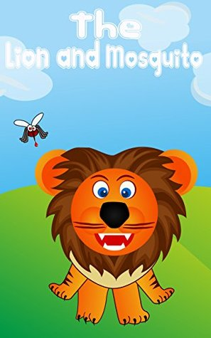 Kids Books: The Lion and Mosquito: (kids books, children's books ages 4-8, Bedtime stories) (Bedtime stories children's books collection) (Kids books Series Book 1)