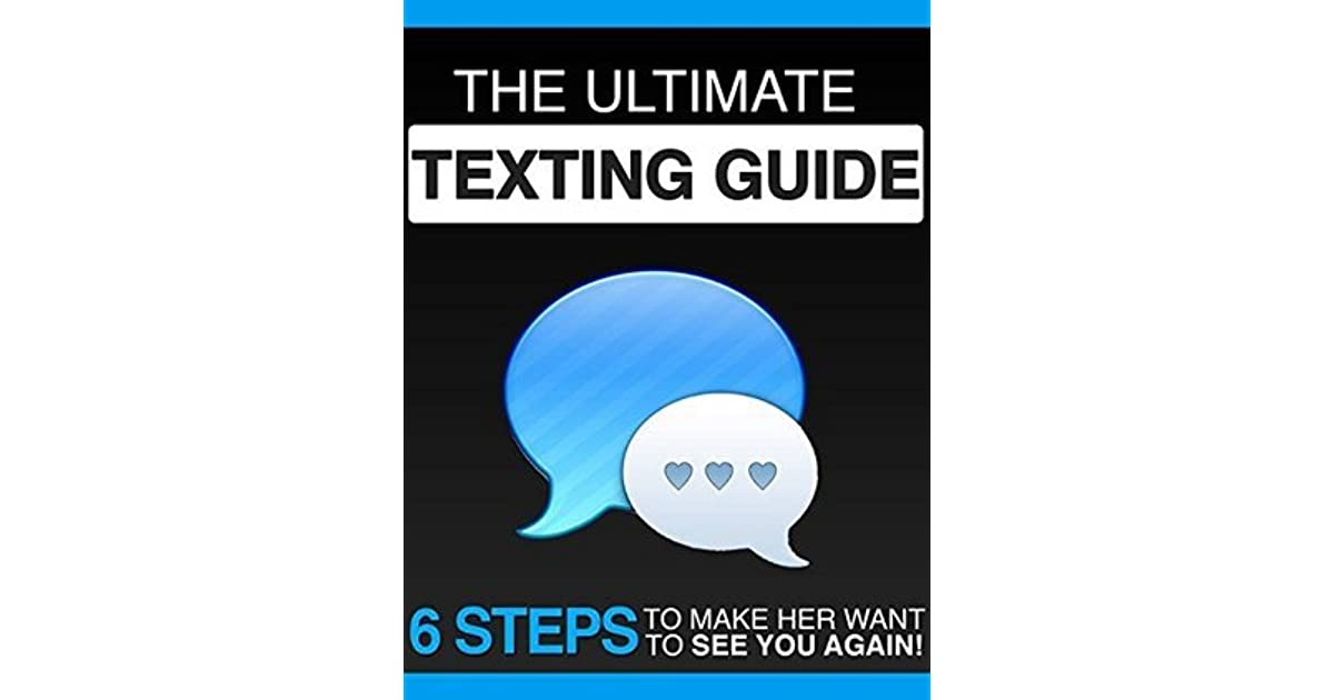 The Ultimate Texting Guide: 6 Steps To Make Her Want To See You