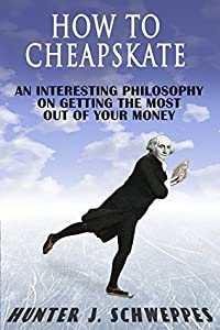 How To Cheapskate: An Interesting Philosophy On Getting The Most Out Of Your Money