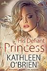 His Defiant Princess (Royal Holiday, #3)