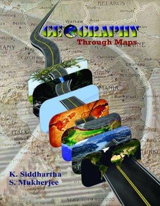 Geography Through Maps GEOGRAPHY THROUGH MAPS by K. Siddhartha