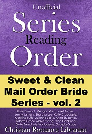 Mail Order Bride Series Reading Order - Volume 2 (Sweet and Clean): Rose Dumont, Meagan West, Juliet James, Katie Crabapple and more (Christian Series Reading Guides)
