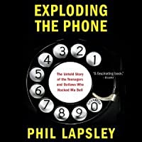 Exploding the Phone: The Untold Story of the Teenagers and Outlaws who Hacked Ma Bell