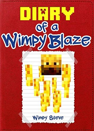 Minecraft: Diary of a Wimpy Blaze (An Unofficial Minecraft Book): (Minecraft, Minecraft Secrets, Minecraft Stories, Minecraft Books, Minecraft Comics, Minecraft Handbook) (Minecraft Books for Kids)