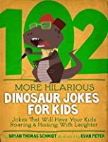 102 More Hilarious Dinosaur Jokes For Kids: Jokes That Will Have your Kids Roaring and Hissing With Laughter