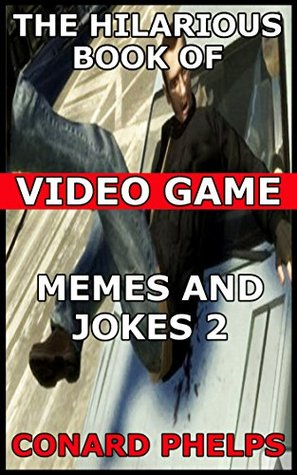 The Hilarious Book Of Video Game Memes And Jokes 2