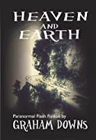 Heaven and Earth: Paranormal Flash Fiction