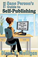 The Sane Person's Guide to Self-Publishing: One Indie Author Shares What She's Learned