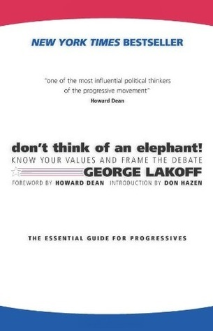 Don't Think of an Elephant! Know Your Values and Frame the De... by George Lakoff