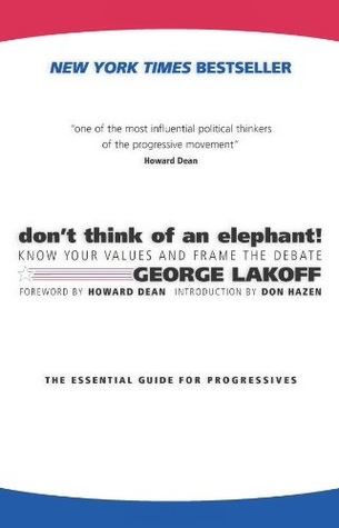 Don't Think of an Elephant! Know Your Values and Frame the Debate: The Essential Guide for Progressives