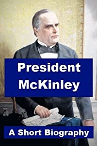 President McKinley - A Short Biography
