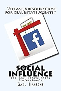 Social Influence for Real Estate Sales Professionals: A Comprehensive Facebook 101 Beginner's Guide for Real Estate Agents and Brokers