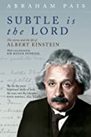 Subtle is the Lord: The Science and the Life of Albert Einstein