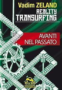 Reality Transurfing - Avanti nel passato (Nuova saggezza)