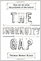 The Ingenuity Gap: Facing the Economic, Environmental, and Other Challenges of an Increasingly Complex and Unpredictable World