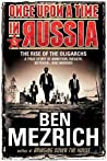 Once Upon a Time in Russia: The Rise of the Oligarchs—A True Story of Ambition, Wealth, Betrayal, and Murder