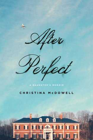 After Perfect: A Daughter's Memoir by Christina McDowell