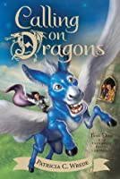 Calling on Dragons (The Enchanted Forest Chronicles #3)