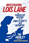 Investigating Lois Lane: The Turbulent History of the Daily Planet's Ace Reporter