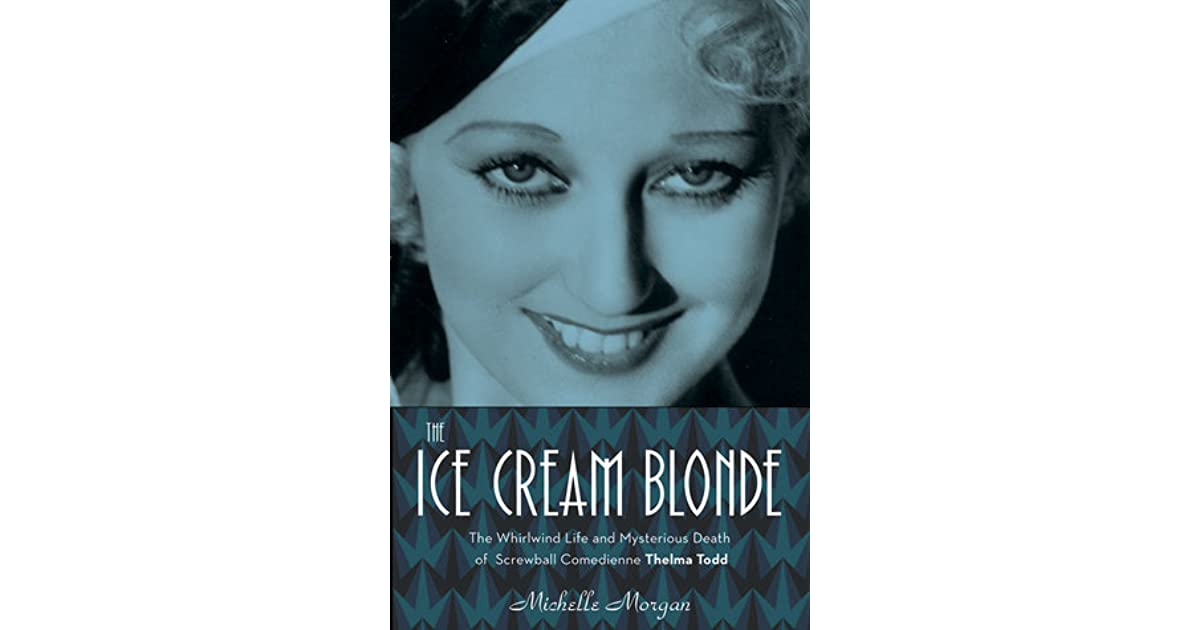 The Ice Cream Blonde: The Whirlwind Life and Mysterious Death of