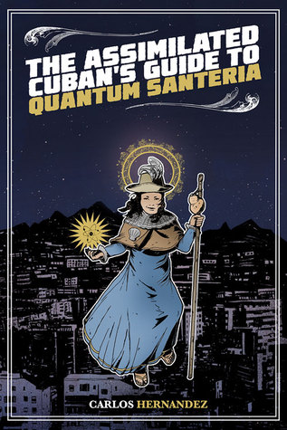 The Assimilated Cuban's Guide to Quantum Santeria by Carlos