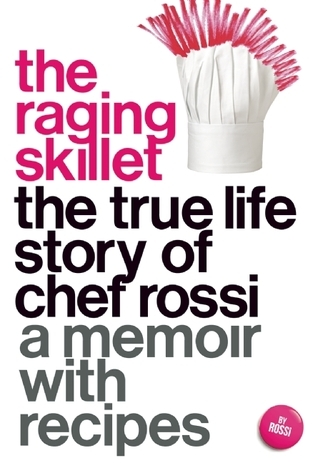 The Raging Skillet  The True Life Story of Chef Rossi