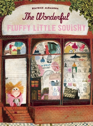 The Wonderful Fluffy Little Squishy by Beatrice Alemagna