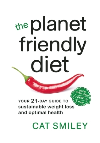 The Planet Friendly Diet Your 21-Day Guide to Sustainable Weight Loss and Optimal Health