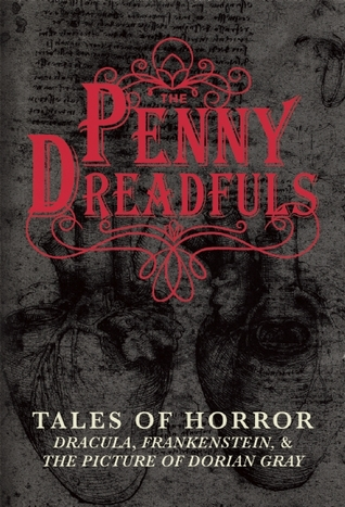 The Penny Dreadfuls: Dracula, Frankenstein, and The Picture of Dorian Gray: Tales of Horror