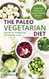 The Paleo Vegetarian Diet: A Healthy Weight-Loss Guide for Gatherers